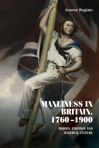 Manliness in Britain, 1760-1900: Bodies, Emotion, and Material Culture - Studies in Design and Material Culture (Hardback)