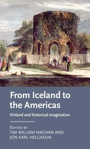 From Iceland to the Americas: Vinland and Historical Imagination - Manchester Medieval Literature and Culture (Hardback)