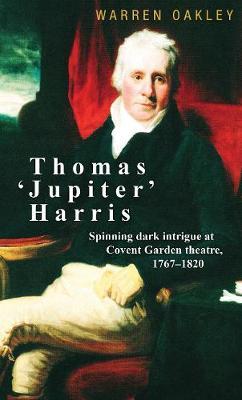 Thomas 'Jupiter' Harris: Spinning Dark Intrigue at Covent Garden Theatre, 1767-1820 (Hardback)