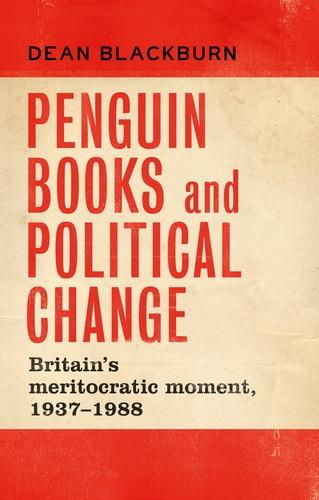 Penguin Books and Political Change: Britain's Meritocratic Moment, 1937-1988 (Hardback)