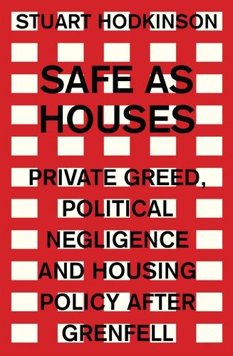 Safe as Houses: Private Greed, Political Negligence and Housing Policy After Grenfell - Manchester Capitalism (Paperback)