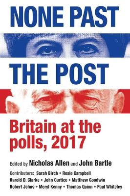 None Past the Post: Britain at the Polls, 2017 (Paperback)