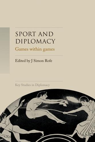 Sport and Diplomacy: Games within Games - Key Studies in Diplomacy (Hardback)