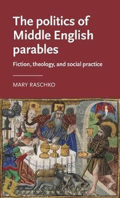The Politics of Middle English Parables: Fiction, Theology, and Social Practice - Manchester Medieval Literature and Culture (Hardback)