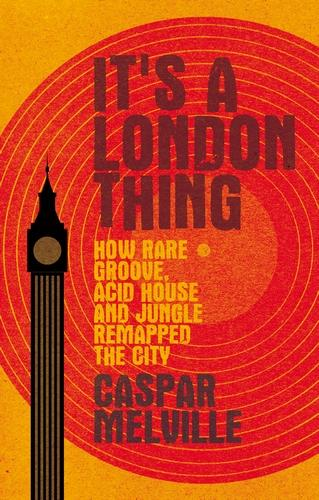 It's a London Thing: How Rare Groove, Acid House and Jungle Remapped the City - Music and Society (Paperback)