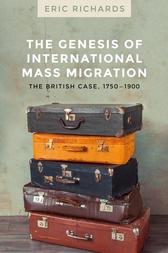 The Genesis of International Mass Migration: The British Case, 1750-1900 (Hardback)