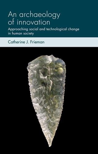 An Archaeology of Innovation: Approaching Social and Technological Change in Human Society - Social Archaeology and Material Worlds (Hardback)