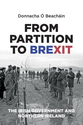 From Partition to Brexit: The Irish Government and Northern Ireland (Paperback)