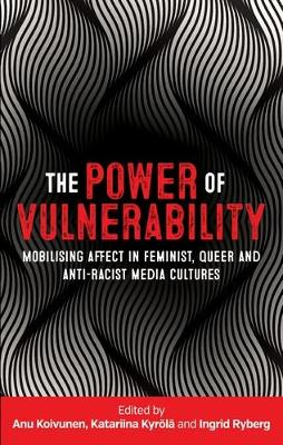 The Power of Vulnerability: Mobilising Affect in Feminist, Queer and Anti-Racist Media Cultures (Hardback)