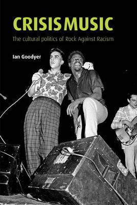 Crisis Music: The Cultural Politics of Rock Against Racism (Paperback)