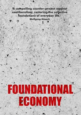 Foundational Economy: The Infrastructure of Everyday Life - Manchester Capitalism (Paperback)