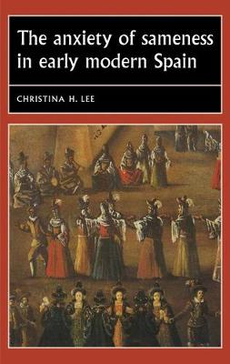 The Anxiety of Sameness in Early Modern Spain - Studies in Early Modern European History (Paperback)
