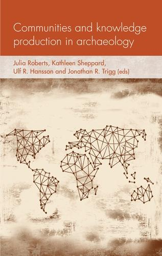 Communities and Knowledge Production in Archaeology - Social Archaeology and Material Worlds (Hardback)