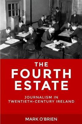 The Fourth Estate: Journalism in Twentieth-Century Ireland (Paperback)