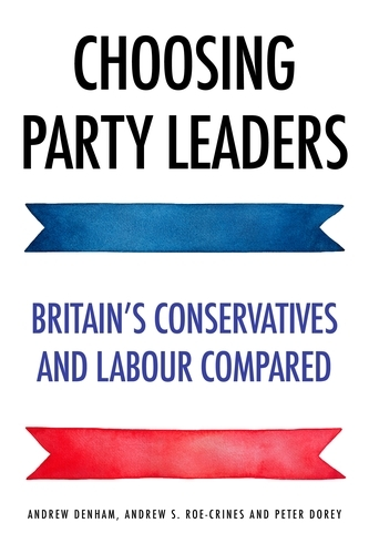 Choosing Party Leaders: Britain's Conservatives and Labour Compared (Hardback)