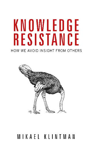 Knowledge Resistance: How We Avoid Insight from Others (Hardback)