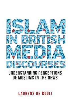 Islam in British Media Discourses: Understanding Perceptions of Muslims in the News (Hardback)
