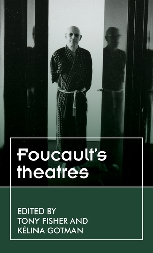 Foucault'S Theatres - Theatre: Theory - Practice - Performance (Paperback)