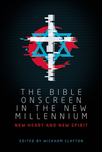 The Bible Onscreen in the New Millennium: New Heart and New Spirit (Hardback)