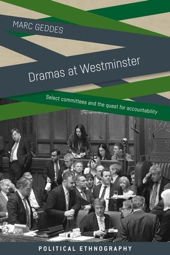 Dramas at Westminster: Select Committees and the Quest for Accountability - Political Ethnography (Hardback)