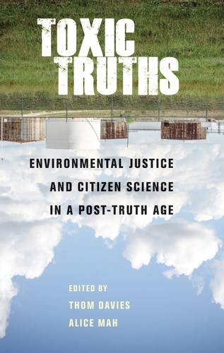 Toxic Truths: Environmental Justice and Citizen Science in a Post-Truth Age (Hardback)