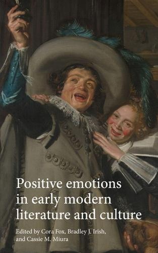 Positive Emotions in Early Modern Literature and Culture (Hardback)