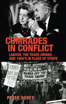 Comrades in Conflict: Labour, the Trade Unions and 1969's in Place of Strife (Hardback)