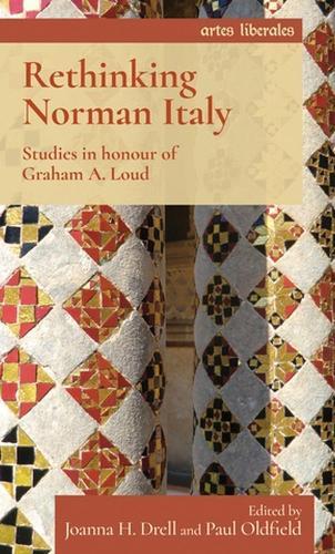 Rethinking Norman Italy: Studies in Honour of Graham A. Loud - Artes Liberales (Hardback)