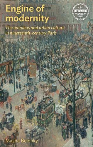 Engine of Modernity: The Omnibus and Urban Culture in Nineteenth-Century Paris - Interventions: Rethinking the Nineteenth Century (Hardback)