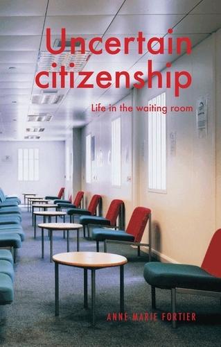 Uncertain Citizenship: Life in the Waiting Room - Manchester University Press (Hardback)