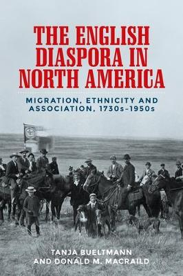 The English Diaspora in North America: Migration, Ethnicity and Association, 1730s-1950s (Paperback)