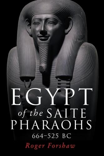 Egypt of the Saite Pharaohs, 664-525 Bc (Hardback)