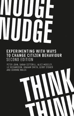 Nudge, Nudge, Think, Think: Experimenting with Ways to Change Citizen Behaviour, (Paperback)