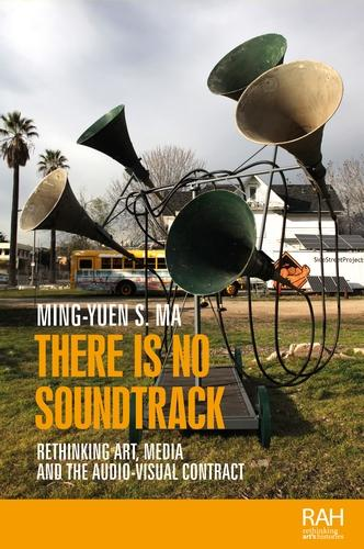 There is No Soundtrack: Rethinking Art, Media, and the Audio-Visual Contract - Rethinking Art's Histories (Hardback)