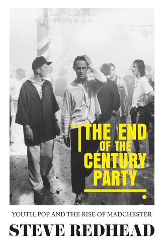 The End-Of-The-Century Party: Youth, Pop and the Rise of Madchester (Paperback)