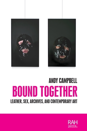 Bound Together: Leather, Sex, Archives and Contemporary Art - Rethinking Art's Histories (Paperback)