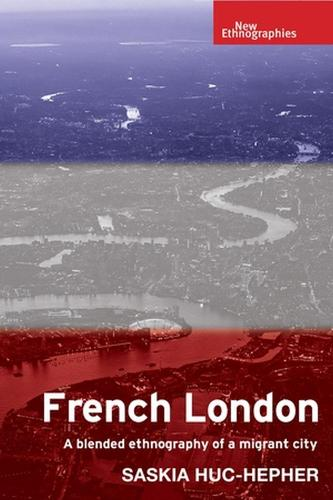 French London: A Blended Ethnography of a Migrant City - New Ethnographies (Hardback)