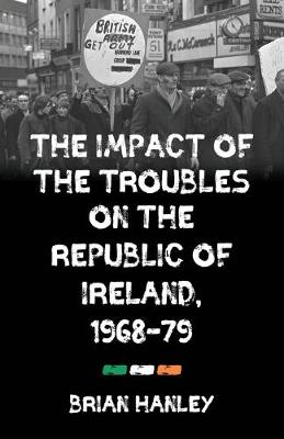 The Impact of the Troubles on the Republic of Ireland, 1968-79 (Paperback)