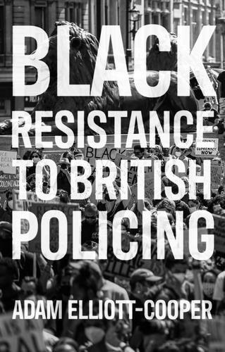 Black Resistance to British Policing - Racism, Resistance and Social Change (Paperback)