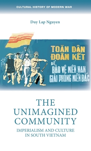 The Unimagined Community: Imperialism and Culture in South Vietnam - Cultural History of Modern War (Hardback)