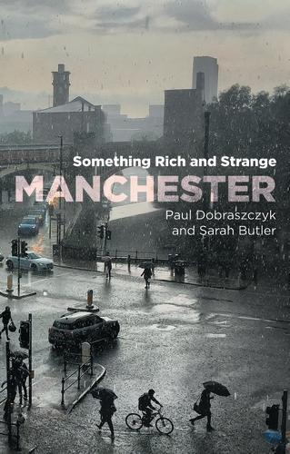 Manchester: Something Rich and Strange (Paperback)