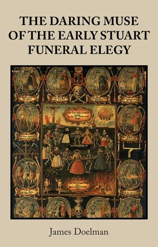 The Daring Muse of the Early Stuart Funeral Elegy (Hardback)