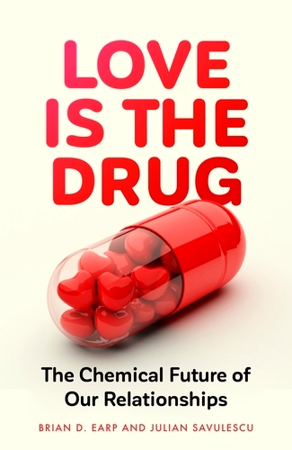 Love is the Drug: The Chemical Future of Our Relationships (Hardback)