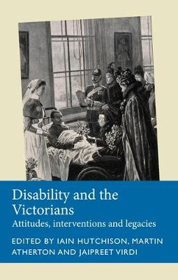 Disability and the Victorians: Attitudes, Interventions, Legacies - Disability History (Hardback)
