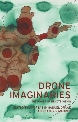 Drone Imaginaries: The Power of Remote Vision (Hardback)