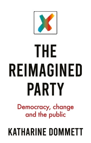 The Reimagined Party: Democracy, Change and the Public (Paperback)