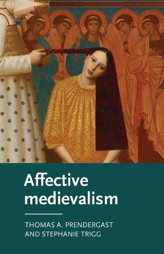 Affective Medievalism: Love, Abjection and Discontent - Manchester Medieval Literature and Culture (Paperback)