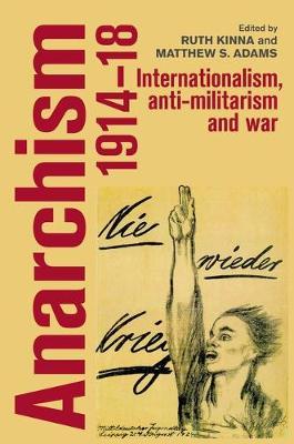 Anarchism, 1914-18: Internationalism, Anti-Militarism and War (Paperback)