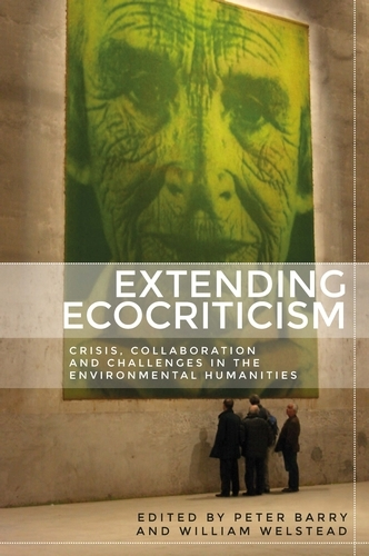 Extending Ecocriticism: Crisis, Collaboration and Challenges in the Environmental Humanities (Paperback)