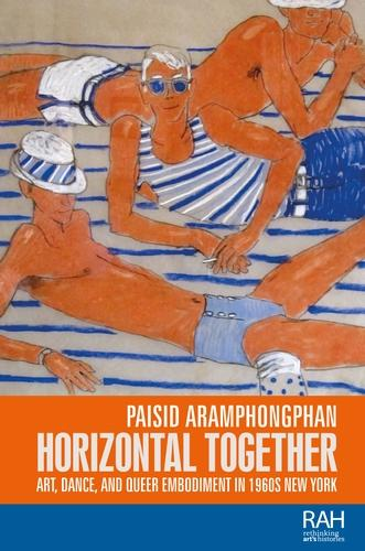 Horizontal Together: Art, Dance, and Queer Embodiment in 1960s New York - Rethinking Art's Histories (Hardback)